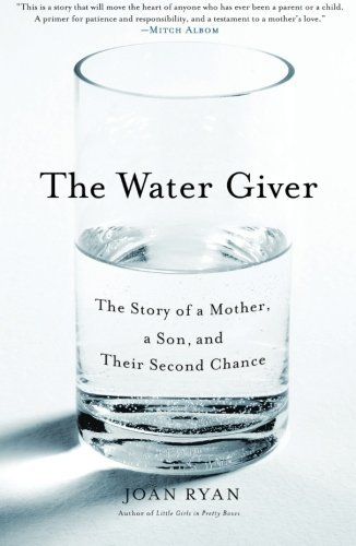 Joan Ryan The Water Giver The Story Of A Mother A Son And Their Second Ch
