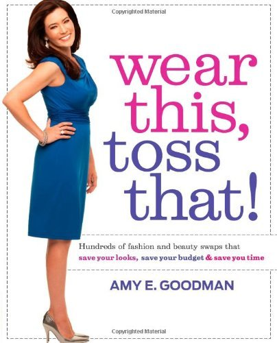 Amy E. Goodman Wear This Toss That! Hundreds Of Fashion And Beauty Swaps That Save Yo