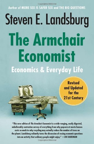 Steven E. Landsburg The Armchair Economist Economics And Everyday Life Revised Update