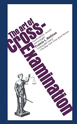 Francis L. Wellman The Art Of Cross Examination 0004 Edition;