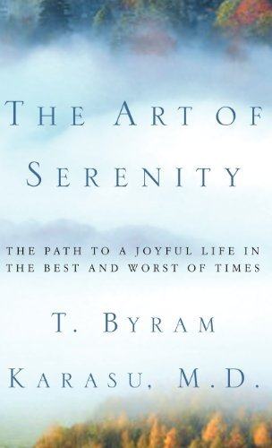 T. Byram Karasu The Art Of Serenity The Path To A Joyful Life In The Best And Worst O