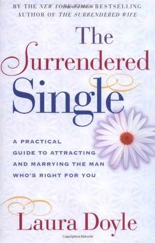 Laura Doyle The Surrendered Single A Practical Guide To Attracting And Marrying The