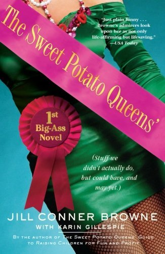 Jill Conner Browne The Sweet Potato Queens' First Big Ass Novel Stuff We Didn't Actually Do But Could Have And
