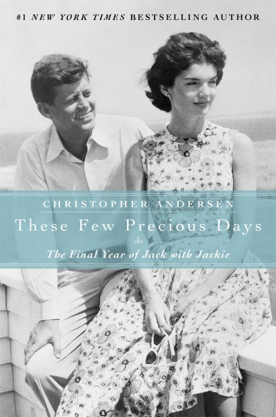 Christopher Andersen These Few Precious Days The Final Year Of Jack With Jackie
