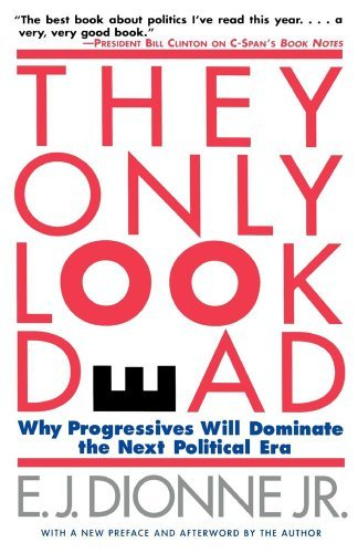 E. J. Dionne They Only Look Dead Why Progressives Will Dominate The Next Political