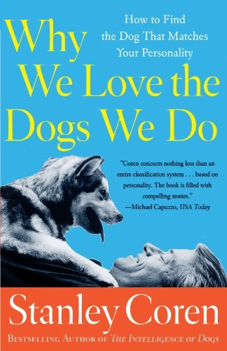 Stanley Coren Why We Love The Dogs We Do How To Find The Dog That Matches Your Personality