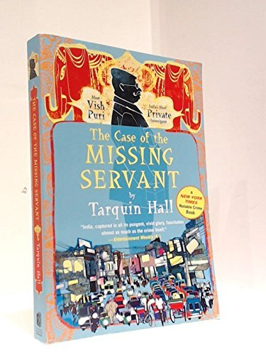 Tarquin Hall The Case Of The Missing Servant From The Files Of Vish Puri Most Private Investi