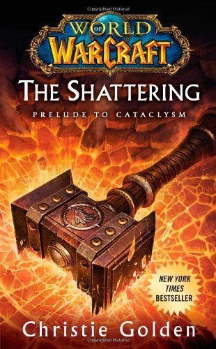 Christie Golden World Of Warcraft The Shattering Book One Of Cataclysm