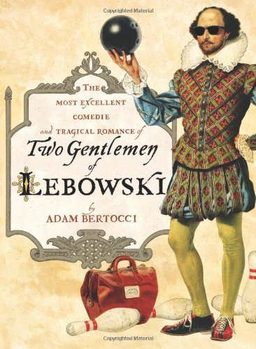 Adam Bertocci Two Gentlemen Of Lebowski A Most Excellent Comedie And Tragical Romance