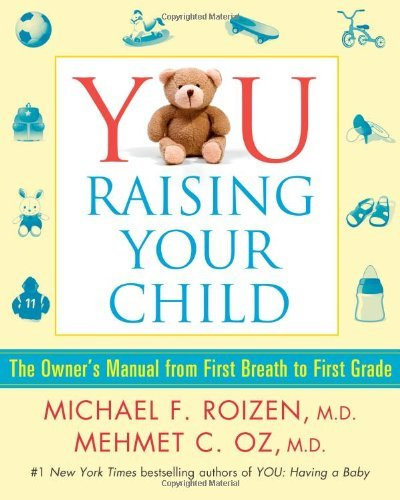 Roizen Michael F. M.D. You Raising Your Child The Owner's Manual From First Breath To First Gra