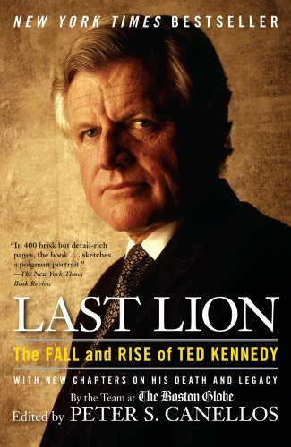 Peter S. Canellos Last Lion The Fall And Rise Of Ted Kennedy