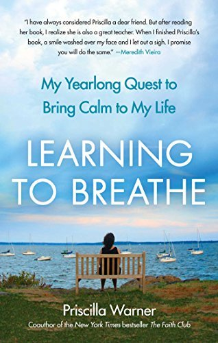 Priscilla Warner Learning To Breathe My Yearlong Quest To Bring Calm To My Life