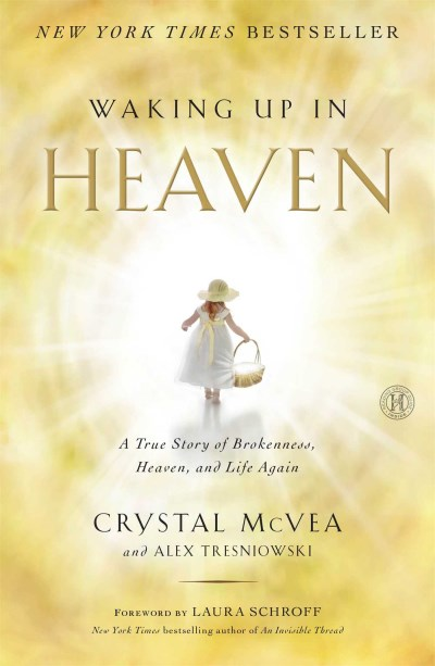Crystal Mcvea Waking Up In Heaven A True Story Of Brokenness Heaven And Life Agai