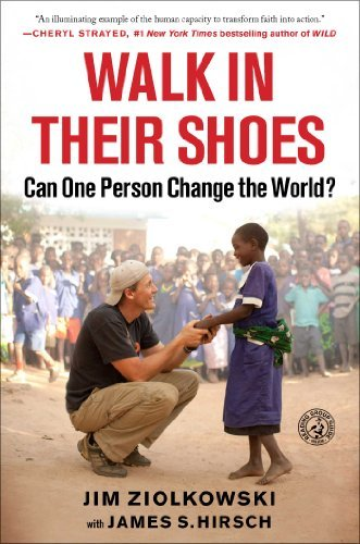 Jim Ziolkowski Walk In Their Shoes Can One Person Change The World?