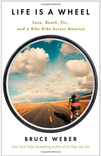 Bruce Weber Life Is A Wheel Love Death Etc. And A Bike Ride Across America