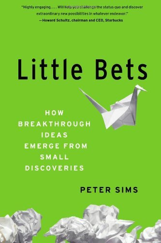 Peter Sims Little Bets How Breakthrough Ideas Emerge From Small Discover New