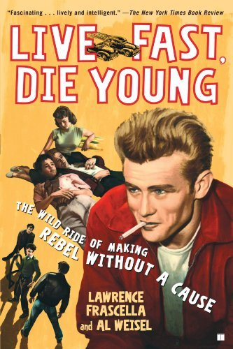 Lawrence Frascella Live Fast Die Young The Wild Ride Of Making Rebel Without A Cause