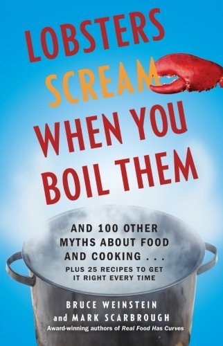 Bruce Weinstein Lobsters Scream When You Boil Them And 100 Other Myths About Food And Cooking . . .