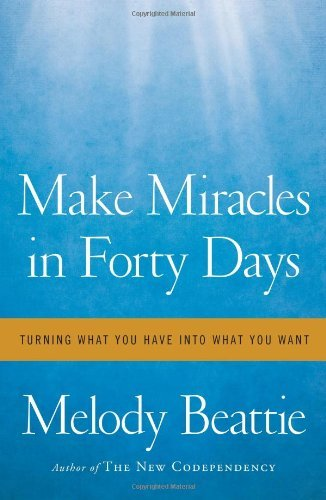 Melody Beattie Make Miracles In Forty Days Turning What You Have Into What You Want