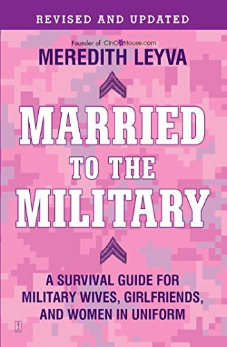 Meredith Leyva Married To The Military A Survival Guide For Military Wives Girlfriends Revised Update