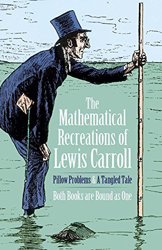 Lewis Carroll The Mathematical Recreations Of Lewis Carroll Pillow Problems And A Tangled Tale