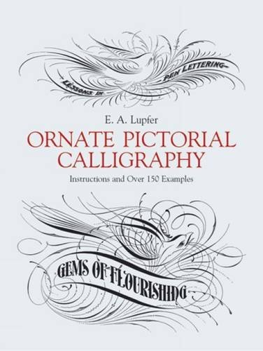 E. A. Lupfer Ornate Pictorial Calligraphy Instructions And Over 150 Examples Revised