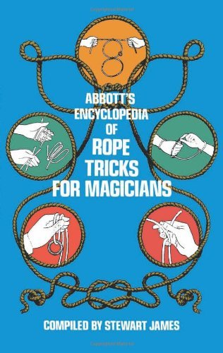Stewart James Abbott's Encyclopedia Of Rope Tricks For Magicians