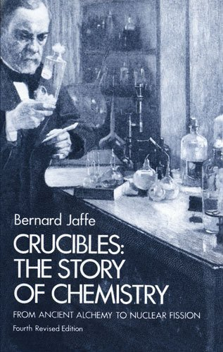Bernard Jaffe Crucibles The Story Of Chemistry From Ancient Alchemy To Nu 0004 Edition;