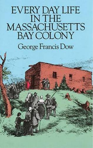 George Francis Dow Every Day Life In The Massachusetts Bay Colony Revised