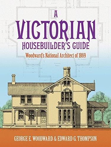 George E. Woodward A Victorian Housebuilder's Guide Woodward's National Architect Of 1869