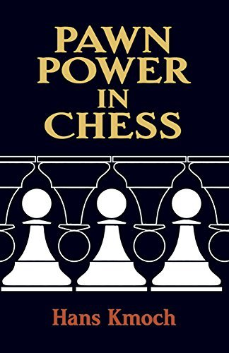 Hans Kmoch Pawn Power In Chess Revised
