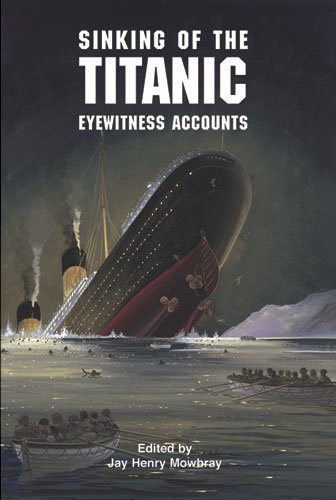 Jay Henry Mowbray Sinking Of The Titanic Eyewitness Accounts