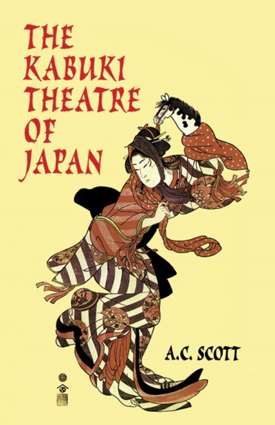 A. C. Scott The Kabuki Theatre Of Japan Revised