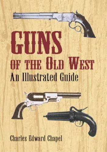 Charles Edward Chapel Guns Of The Old West An Illustrated Guide
