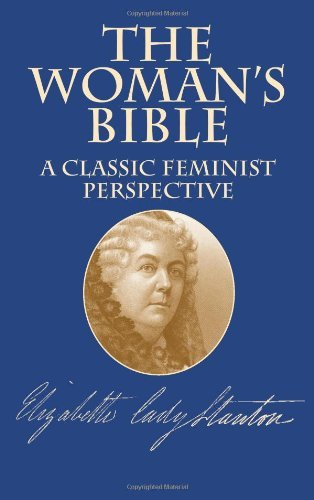 Elizabeth Cady Stanton The Woman's Bible A Classic Feminist Perspective