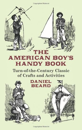 Daniel Beard The American Boy's Handy Book Turn Of The Century Classic Of Crafts And Activit