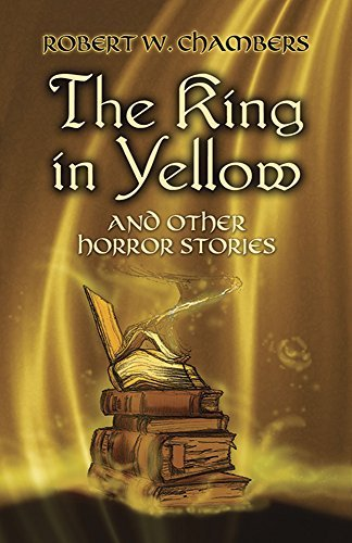 Robert W. Chambers The King In Yellow And Other Horror Stories