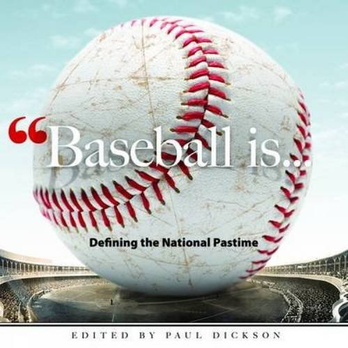 Paul Dickson Baseball Is . . . Defining The National Pastime Green