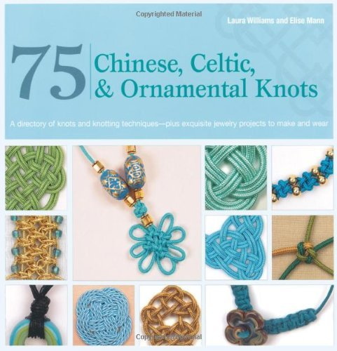 Laura Williams 75 Chinese Celtic & Ornamental Knots A Directory Of Knots And Knotting Techniques Plu