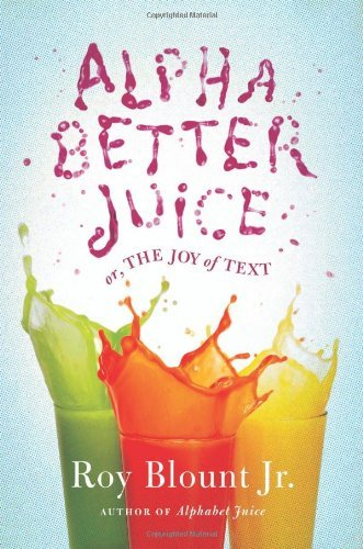 Blount Roy Jr. Alphabetter Juice Or The Joy Of Text