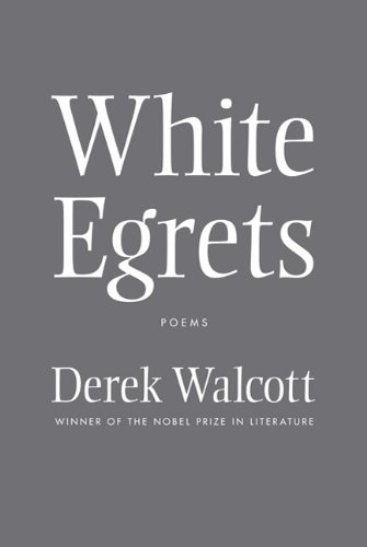 Derek Walcott White Egrets Poems
