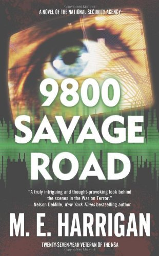 M. E. Harrigan 9800 Savage Road A Novel Of The National Security Agency