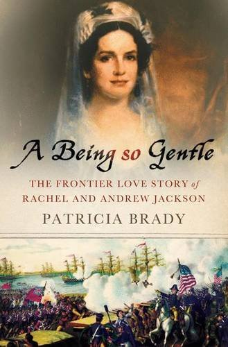 Patricia Brady A Being So Gentle The Frontier Love Story Of Rachel And Andrew Jack