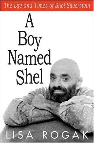 Lisa Rogak A Boy Named Shel The Life & Times Of Shel Silverstein