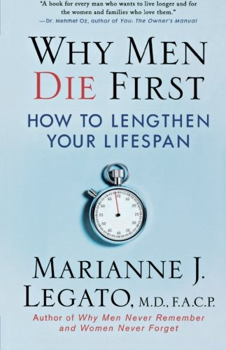 Marianne J. Legato Why Men Die First How To Lengthen Your Lifespan