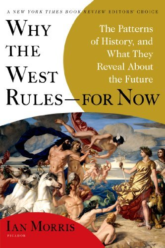 Ian Morris Why The West Rules For Now The Patterns Of History And What They Reveal Abo