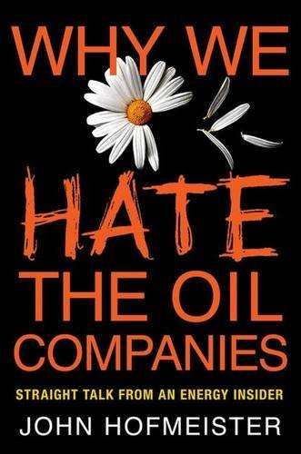 John Hofmeister Why We Hate The Oil Companies Straight Talk From An Energy Insider