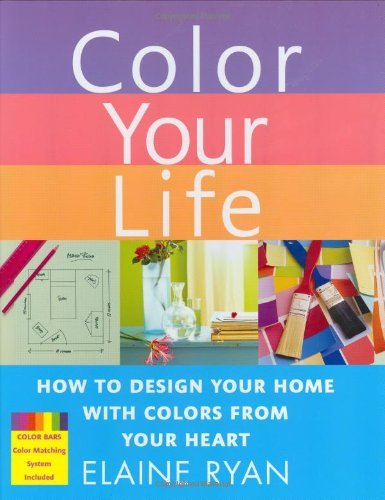 Elaine Ryan Color Your Life How To Design Your Home With Colors From Your Hea