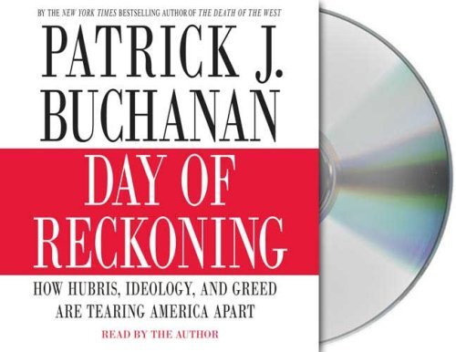 Patrick J. Buchanan Day Of Reckoning How Hubris Ideology And Greed Are Tearing Ameri Abridged