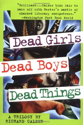 Richard Calder Dead Girls Dead Boys Dead Things A Trilogy
